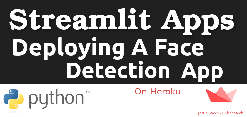 How To Deploy A Face Detection Streamlit App On Heroku Jcharistech